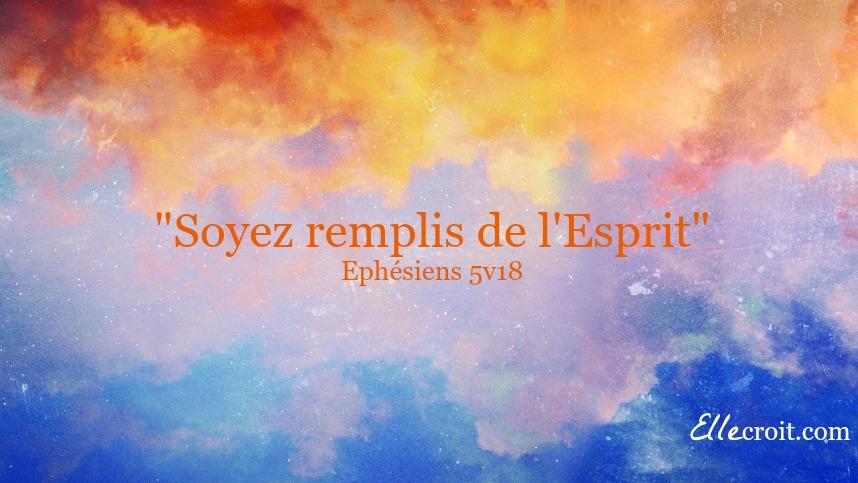 Saint Esprit Ephésiens 5.18 ellecroit.com