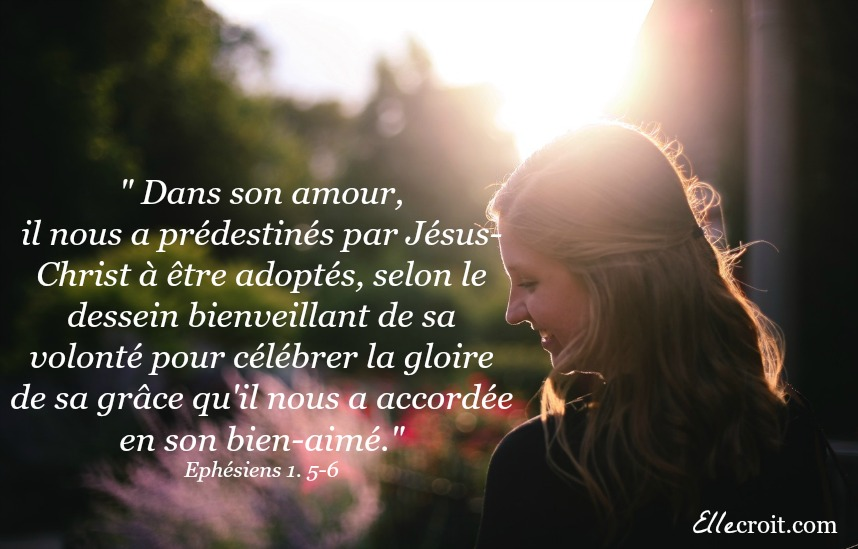 ephésiens 1.5-6 prédestinée amour Dieu ellecroit.com