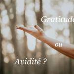 Gratitude ou avidité : comment elles influencent notre vie
