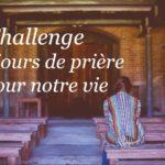 Challenge : 30 jours de prière pour notre vie